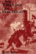 Theology of Electricity: On the Encounter and Explanation of Theology and Science in the 17th and 18th Centuries (Princeton Theological Monograph Series)