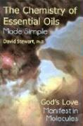 Chemistry of Essential Oils Made Simple: God's Love Manifest in Molecules