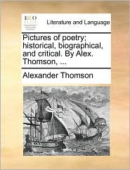 Pictures of Poetry; Historical, Biographical, and Critical. by Alex. Thomson, ...