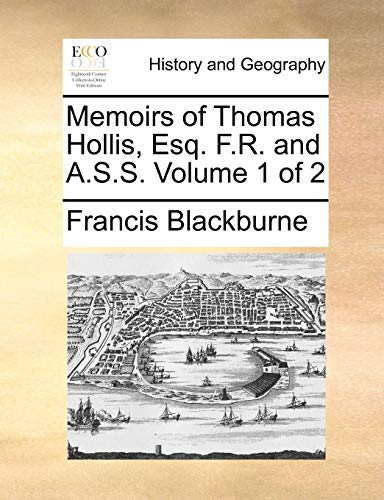 Memoirs of Thomas Hollis, Esq. F.R. and A.S.S. Volume 1 of 2 (Paperback) - Francis Blackburne