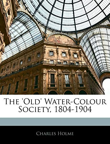 The Old Water-Colour Society, 1804-1904 (Paperback) - Charles Holme