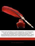 The Life of Darcy, Lady Maxwell, of Pollock, Late of Edinburgh: Compiled from Her Voluminous Diary and Correspondence, and from Other Authentic Docume