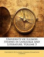 University of Illinois Studies in Language and Literature, Volume 5