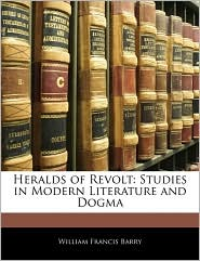 Heralds of Revolt: Studies in Modern Literature and Dogma