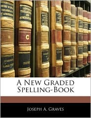 A New Graded Spelling-Book