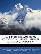 Papers of the American School of Classical Studies at Athens, Volume 6