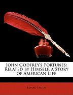 John Godfrey's Fortunes: Related by Himself. a Story of American Life