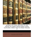 Reports of Cases Decided in the House of Lords, Upon Appeal from Scotland, from 1726 to [1822], Volume 2