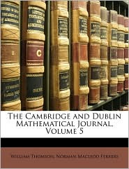 The Cambridge and Dublin Mathematical Journal, Volume 5