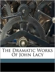 The Dramatic Works of John Lacy