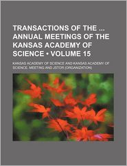 Transactions of the Annual Meetings of the Kansas Academy of Science (Volume 15)