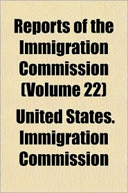 Reports of the Immigration Commission (Volume 22)
