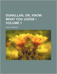 Dunallan, Or, Know What You Judge (Volume 1)