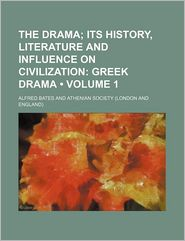 The Drama (Volume 1); Its History, Literature and Influence on Civilization: Greek Drama