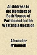 An Address to the Members of Both Houses of Parliament on the West India Question