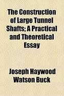 The Construction of Large Tunnel Shafts; A Practical and Theoretical Essay