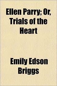 Ellen Parry; Or, Trials of the Heart