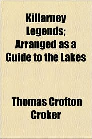 Killarney Legends; Arranged as a Guide to the Lakes