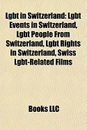 Lgbt in Switzerland: Lgbt Events in Switzerland, Lgbt People from Switzerland, Lgbt Rights in Switzerland, Swiss Lgbt-Related Films