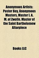 Anonymous Artists: Poster Boy, Anonymous Masters, Master I. A. M. of Zwolle, Master of the Saint Bartholomew Altarpiece