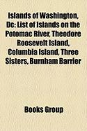 Islands of Washington, DC: List of Islands on the Potomac River, Theodore Roosevelt Island, Columbia Island, Three Sisters, Burnham Barrier