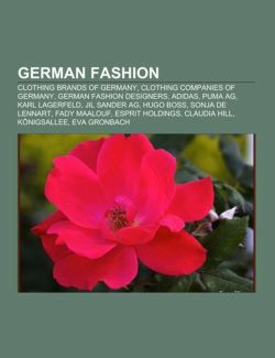 German Fashion: Clothing Companies of Germany, German Fashion Designers, Karl Lagerfeld, Jil Sander, Sonja de Lennart, Fady Maalouf