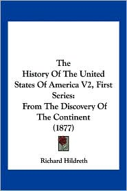 The History of the United States of America V2, First Series: From the Discovery of the Continent (1877)