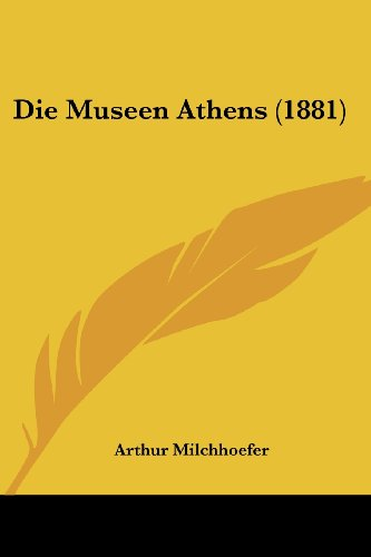 Die Museen Athens 1881 German Edition - Arthur Milchhoefer