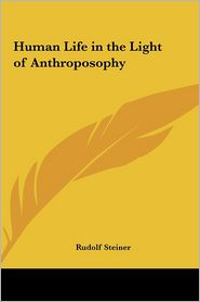 Human Life in the Light of Anthroposophy