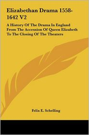Elizabethan Drama 1558-1642 V2: A History of the Drama in England from the Accession of Queen Elizabeth to the Closing of the Theaters