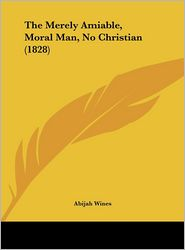 The Merely Amiable, Moral Man, No Christian (1828)