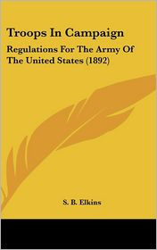 Troops in Campaign: Regulations for the Army of the United States (1892)