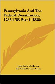 Pennsylvania and the Federal Constitution, 1787-1788 Part 1 (1888)