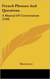 French Phrases and Questions: A Manual of Conversation (1920)