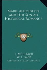 Marie Antoinette and Her Son an Historical Romance