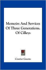 Memoirs and Services of Three Generations. of Cilleys