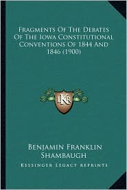 Fragments of the Debates of the Iowa Constitutional Conventions of 1844 and 1846 (1900)