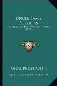Uncle Sam's Soldiers: A Story of the War with Pain (1899)