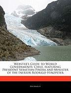 Webster's Guide to World Governments: Chile, Featuring President Sebastian Pinera and Minister of the Inerior Rodrigo Hinzpeter