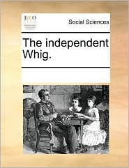 The Independent Whig.