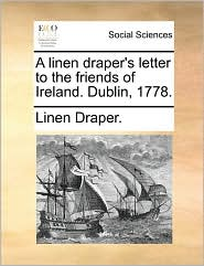 A Linen Draper's Letter to the Friends of Ireland. Dublin, 1778.