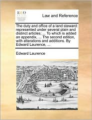 The Duty and Office of a Land Steward: Represented Under Several Plain and Distinct Articles; ... to Which Is Added an Appendix, ... the Second Editio