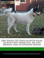 Dog Breeds 101: Your In-Depth Guide to Man's Best Friend Vol. XII, East Siberian Laika to Estonian Hound
