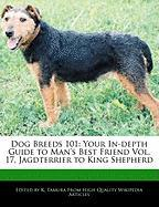 Dog Breeds 101: Your In-Depth Guide to Man's Best Friend Vol. 17, Jagdterrier to King Shepherd