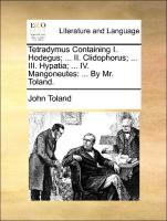 Tetradymus Containing I. Hodegus; ... II. Clidophorus; ... III. Hypatia; ... IV. Mangoneutes: ... By Mr. Toland.