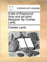 A Tale of Rosamund Gray and Old Blind Margaret. by Charles Lamb.
