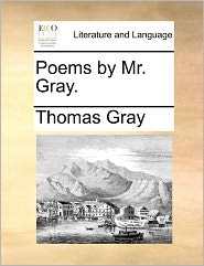 Poems by Mr. Gray. Poems by Mr. Gray.