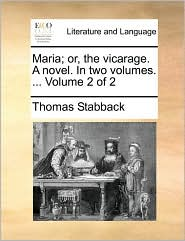 Maria; Or, the Vicarage. a Novel. in Two Volumes. ... Volume 2 of 2