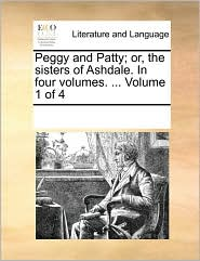 Peggy and Patty; Or, the Sisters of Ashdale. in Four Volumes. ... Volume 1 of 4