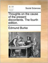 Thoughts on the Cause of the Present Discontents. the Fourth Edition.